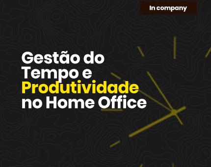Gestão do Tempo e Produtividade no Home Office